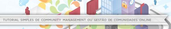 Tutorial Simples de Community Management ou Gestão de Comunidades Online
